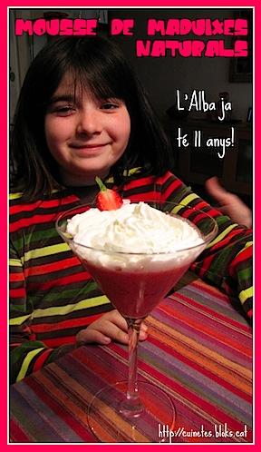 Mousse de maduixes naturals (l'Alba ja té 11 anys!!)